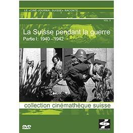 La Suisse pendant la Guerre: Partie I: 1940-1942