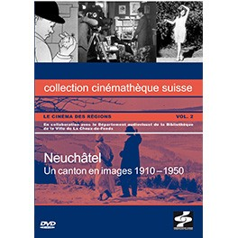 Neuchâtel: Un canton en images 1910 –1950